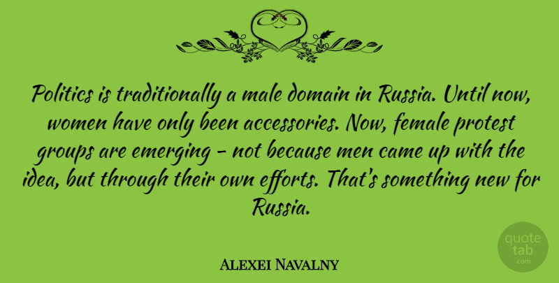 Alexei Navalny Quote About Men, Russia, Ideas: Politics Is Traditionally A Male...