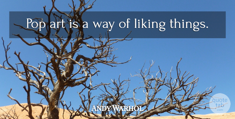 Andy Warhol Quote About Art, Way, Pops: Pop Art Is A Way...
