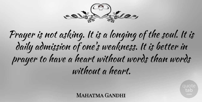 Mahatma Gandhi Quote About Inspirational, Spiritual, Prayer: Prayer Is Not Asking It...