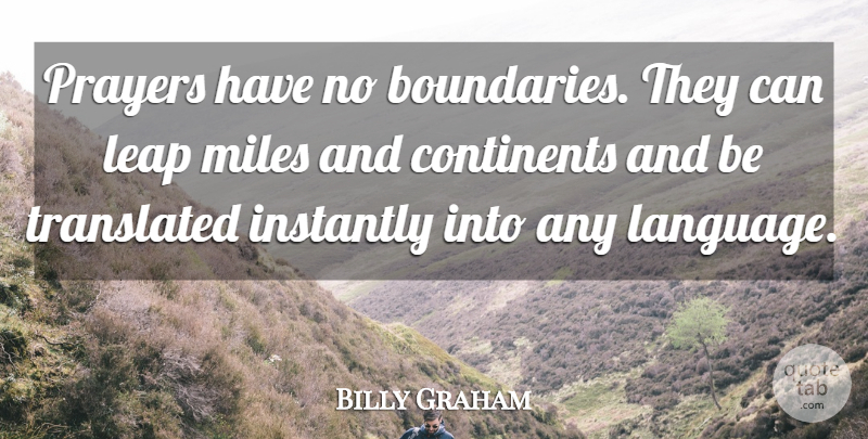 Billy Graham Quote About Prayer, Language, Boundaries: Prayers Have No Boundaries They...