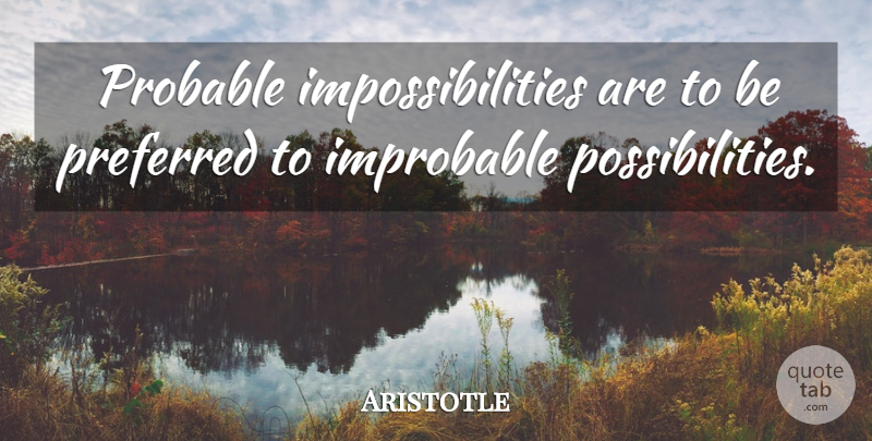 Aristotle Quote About Philosophical, Possibility, Mathematical: Probable Impossibilities Are To Be...