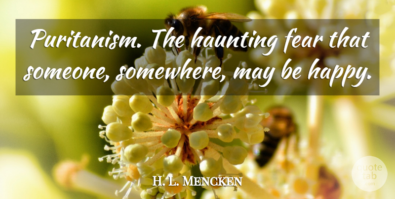 H. L. Mencken Quote About God, Being Happy, Cynical: Puritanism The Haunting Fear That...