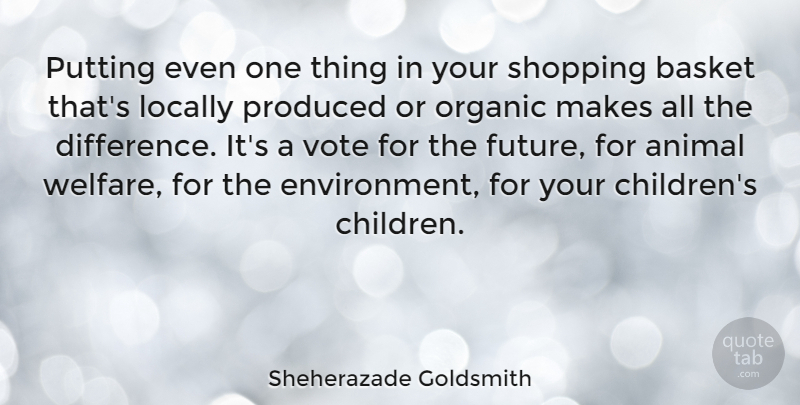 Sheherazade Goldsmith Quote About Basket, Future, Locally, Organic, Produced: Putting Even One Thing In...