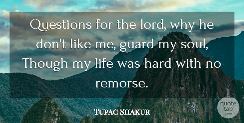 Tupac Shakur Quote About Rapper, Soul, Lord: Questions For The Lord Why...