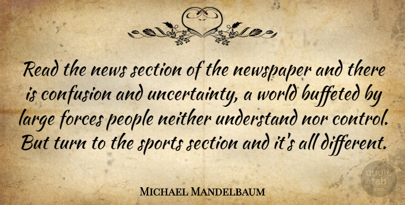 Michael Mandelbaum Quote About Confusion, Forces, Large, Neither, Nor: Read The News Section Of...