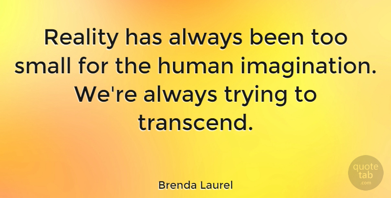 Brenda Laurel Quote About Human, Trying: Reality Has Always Been Too...