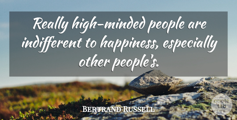Bertrand Russell Quote About Happiness, Eugenics, People: Really High Minded People Are...
