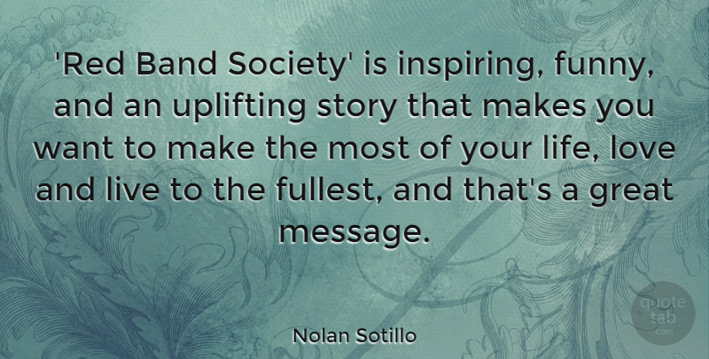 Nolan Sotillo Quote About Band, Funny, Great, Life, Love: Red Band Society Is Inspiring...