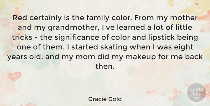 Gracie Gold Quote About Certainly, Color, Eight, Family, Learned: Red Certainly Is The Family...