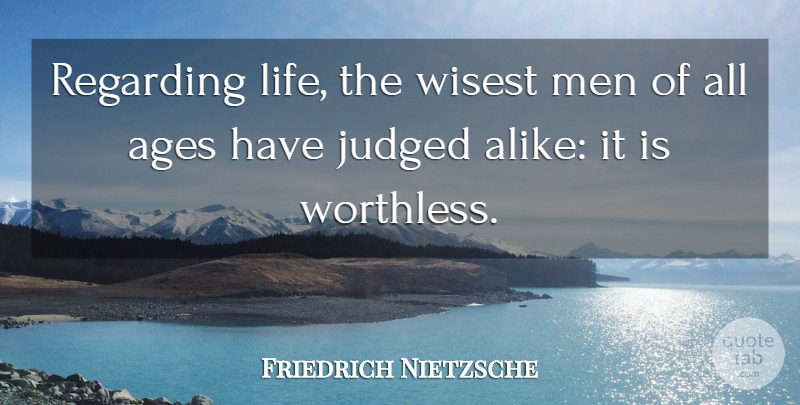 Friedrich Nietzsche Quote About Men, Wisest Man, Age: Regarding Life The Wisest Men...