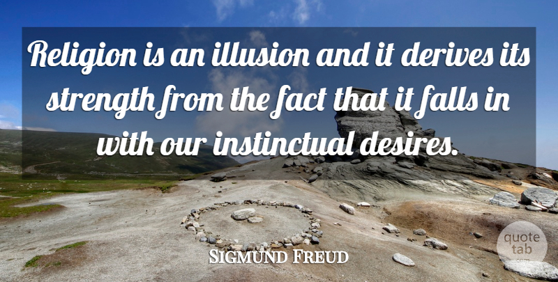 Sigmund Freud: Religion Is An Illusion And It Derives Its
