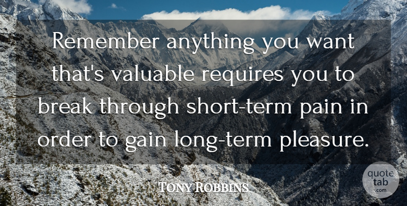Tony Robbins Quote About Motivational, Pain, Order: Remember Anything You Want Thats...