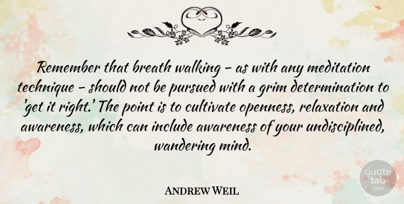 Andrew Weil Quote About Determination, Meditation, Relaxation: Remember That Breath Walking As...