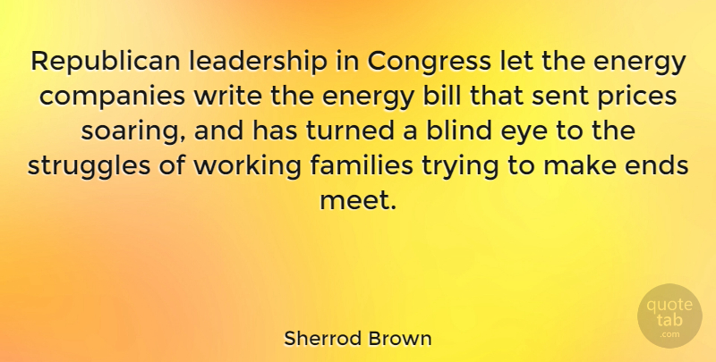 Sherrod Brown Quote About Bill, Blind, Companies, Congress, Ends: Republican Leadership In Congress Let...
