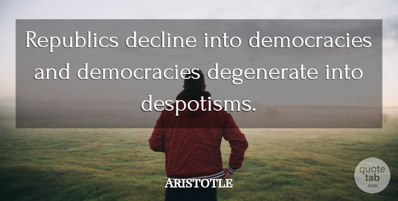Aristotle Quote About Philosophical, Historical, Society: Republics Decline Into Democracies And...