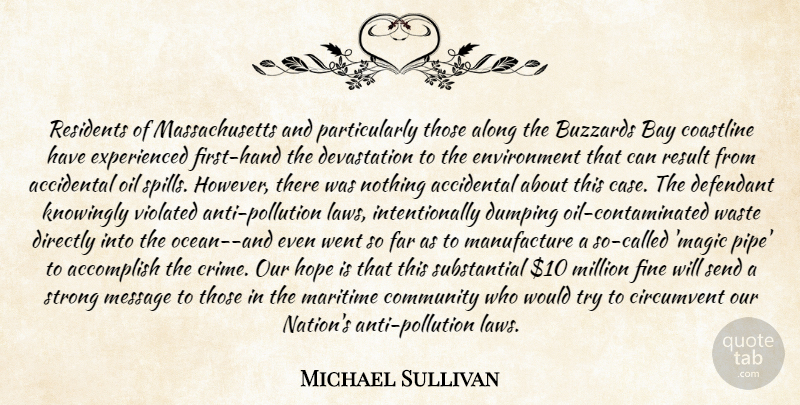 Michael Sullivan Quote About Accidental, Accomplish, Along, Bay, Community: Residents Of Massachusetts And Particularly...