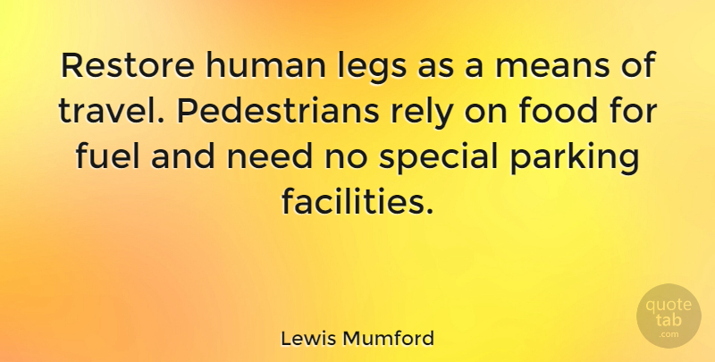 Lewis Mumford Quote About Travel, Mean, Cooking: Restore Human Legs As A...