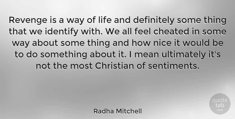 Radha Mitchell Quote About Christian, Revenge, Nice: Revenge Is A Way Of...