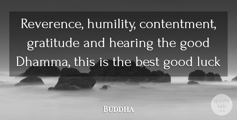 Buddha Quote About Best, Contentment, Good, Gratitude, Hearing: Reverence Humility Contentment Gratitude And...
