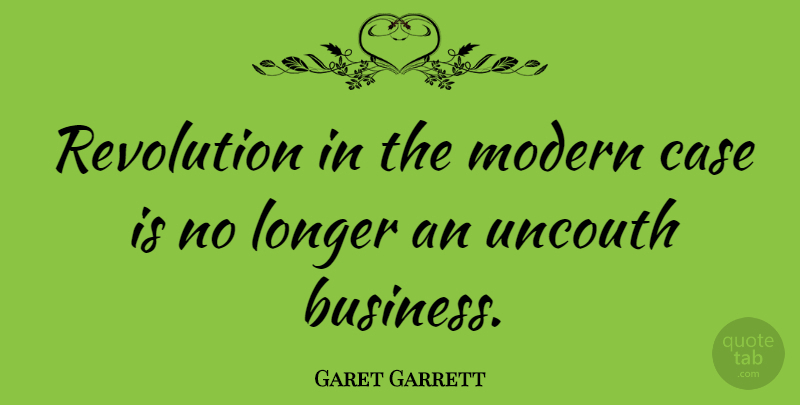 Garet Garrett Quote About Revolution, Modern, Cases: Revolution In The Modern Case...