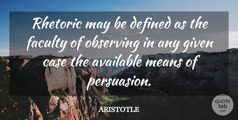 Aristotle Quote About Mean, May, Persuasion: Rhetoric May Be Defined As...