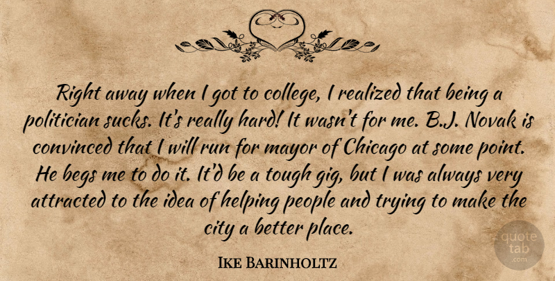 Ike Barinholtz Quote About Attracted, Chicago, Convinced, Helping, Mayor: Right Away When I Got...