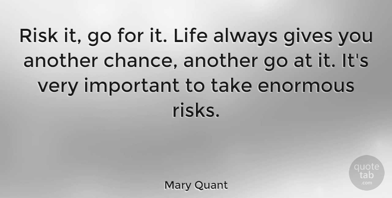 Mary Quant Quote About Giving, Risk, Important: Risk It Go For It...