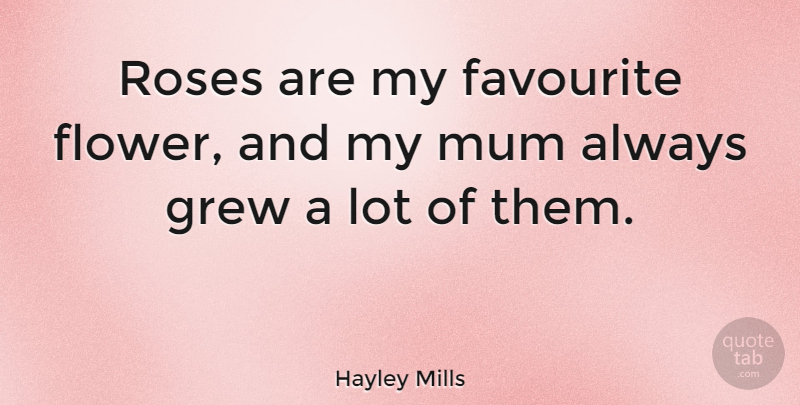 Hayley Mills Quote About Flower, Rose, Favourite: Roses Are My Favourite Flower...