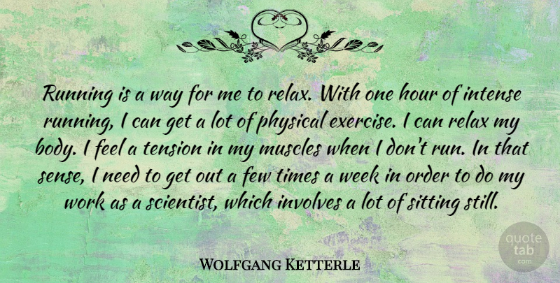 Wolfgang Ketterle Quote About Few, Hour, Intense, Involves, Muscles: Running Is A Way For...