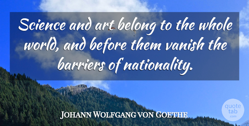 Johann Wolfgang von Goethe Quote About Art, Science, World: Science And Art Belong To...