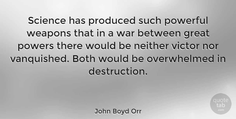 John Boyd Orr Quote About Powerful, War, Weapons: Science Has Produced Such Powerful...