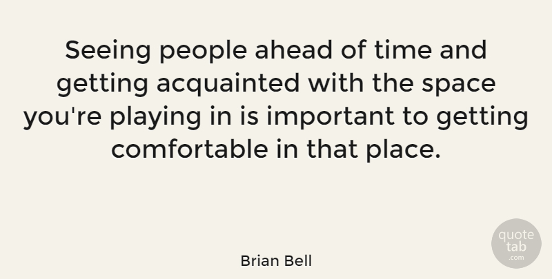 Brian Bell Quote About Acquainted, Ahead, People, Playing, Time: Seeing People Ahead Of Time...