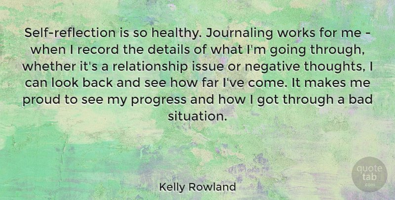 Kelly Rowland Quote About Bad, Details, Far, Issue, Negative: Self Reflection Is So Healthy...