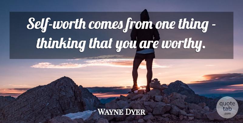 Wayne Dyer Quote About Motivational, Spiritual, Self Esteem: Self Worth Comes From One...