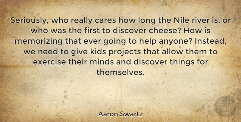 Aaron Swartz Quote About Allow, Cares, Discover, Kids, Memorizing: Seriously Who Really Cares How...