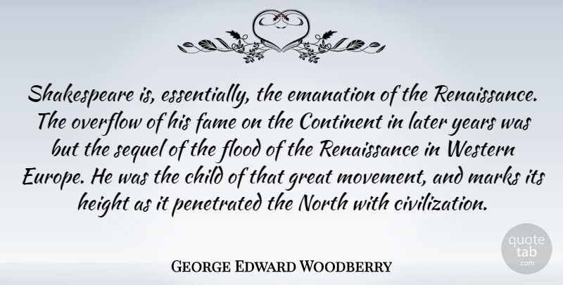 George Edward Woodberry Quote About Children, Years, Europe: Shakespeare Is Essentially The Emanation...