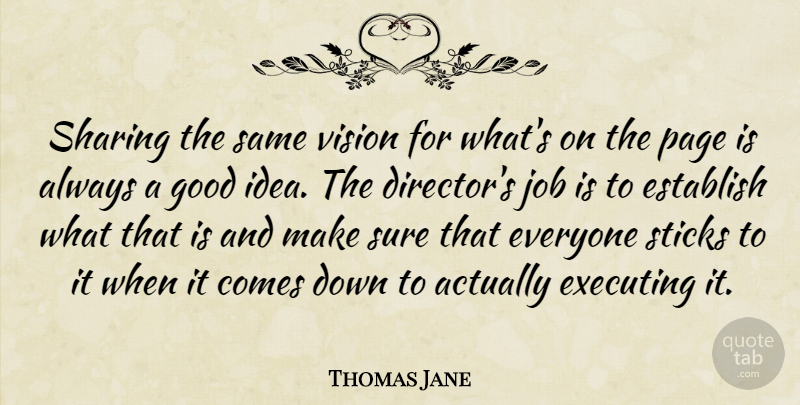Thomas Jane Quote About Jobs, Ideas, Vision: Sharing The Same Vision For...
