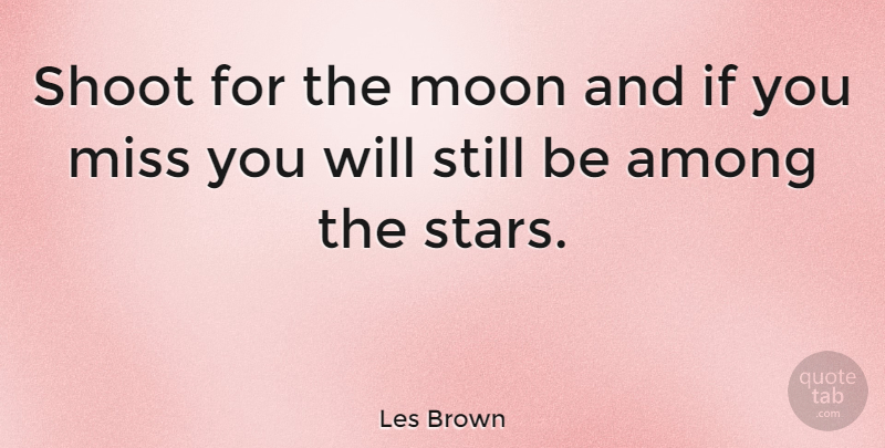 Les Brown Quote About Inspirational, Life, Success: Shoot For The Moon And...