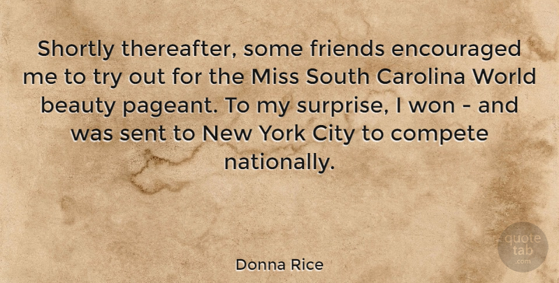 Donna Rice Quote About American Celebrity, Beauty, Carolina, Compete, Encouraged: Shortly Thereafter Some Friends Encouraged...