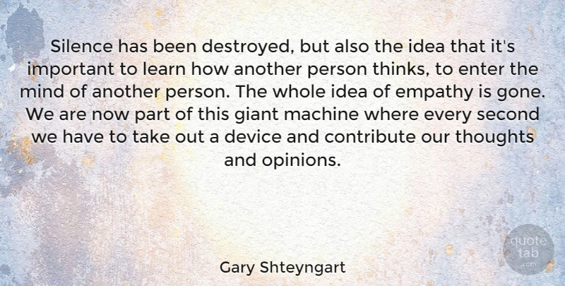 Gary Shteyngart Quote About Thinking, Ideas, Empathy: Silence Has Been Destroyed But...