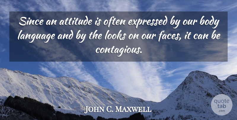 John C. Maxwell Quote About Attitude, Stay Positive, Looks: Since An Attitude Is Often...