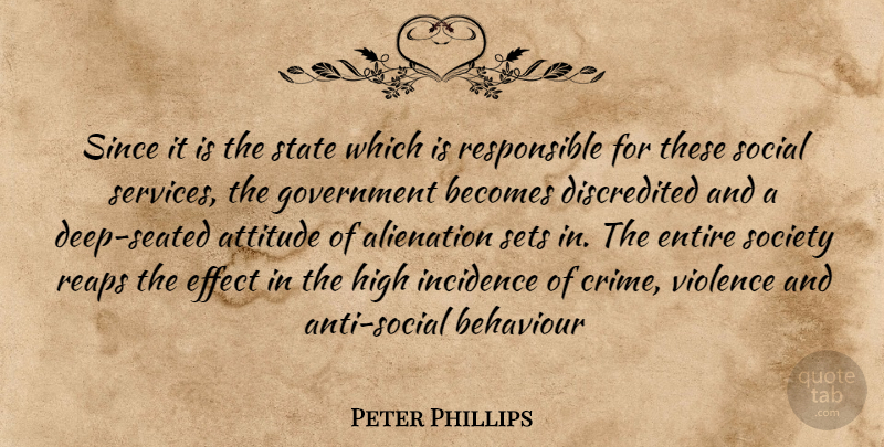 Peter Phillips Quote About Alienation, Attitude, Becomes, Behaviour, Effect: Since It Is The State...
