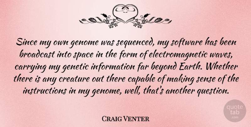 Craig Venter Quote About Beyond, Broadcast, Capable, Carrying, Creature: Since My Own Genome Was...