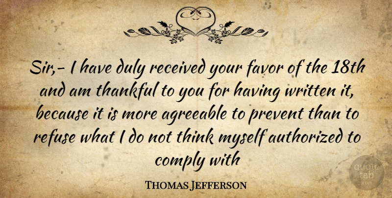 Thomas Jefferson Quote About Agreeable, Authorized, Comply, Favor, Prevent: Sir I Have Duly Received...