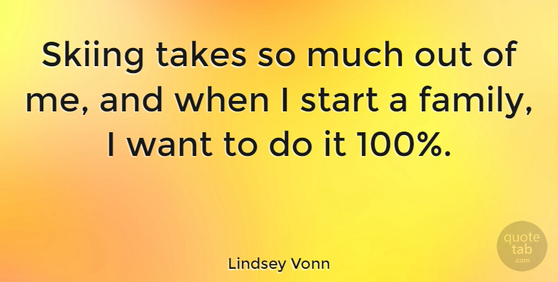 Lindsey Vonn Quote About Want, Skiing: Skiing Takes So Much Out...