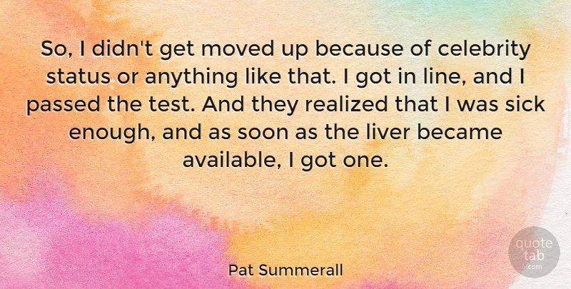 Pat Summerall Quote About American Celebrity, Became, Liver, Moved, Passed: So I Didnt Get Moved...