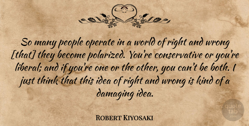 Robert Kiyosaki Quote About Thinking, Ideas, People: So Many People Operate In...