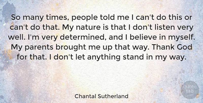 Chantal Sutherland Quote About Believe, People, Parent: So Many Times People Told...