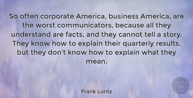 Frank Luntz Quote About Business, Cannot, Corporate, Explain, Understand: So Often Corporate America Business...