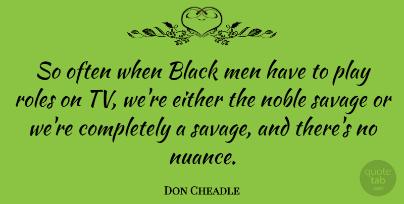 Don Cheadle Quote About Men, Play, Black: So Often When Black Men...
